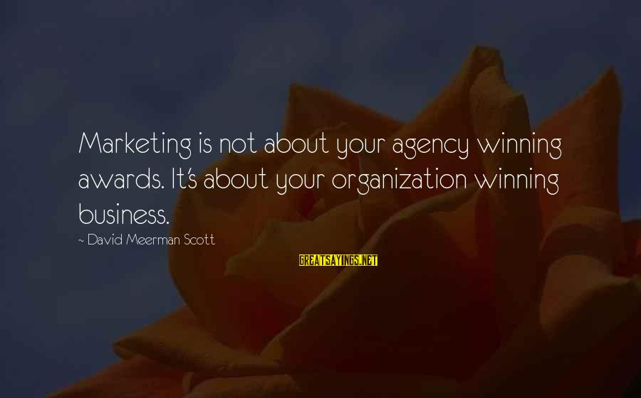 Is Not Your Business Sayings By David Meerman Scott: Marketing is not about your agency winning awards. It's about your organization winning business.