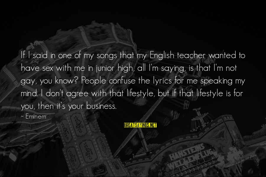 Is Not Your Business Sayings By Eminem: If I said in one of my songs that my English teacher wanted to have