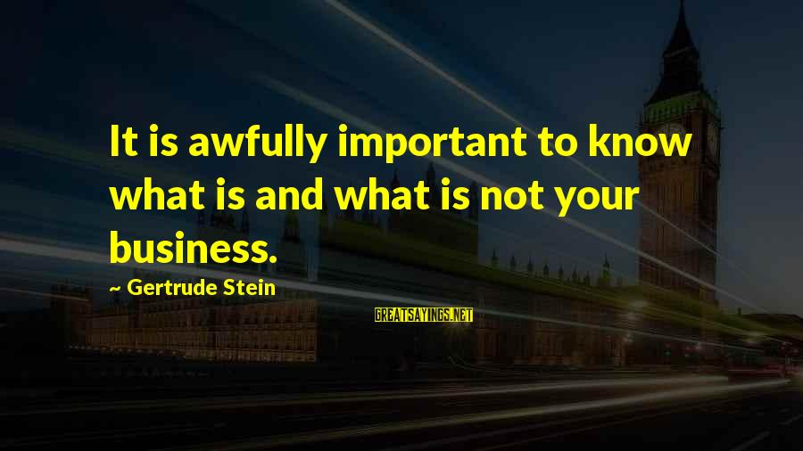 Is Not Your Business Sayings By Gertrude Stein: It is awfully important to know what is and what is not your business.