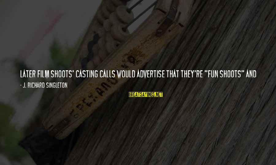 """Is Not Your Business Sayings By J. Richard Singleton: Later film shoots' casting calls would advertise that they're """"fun shoots"""" and a """"good way"""