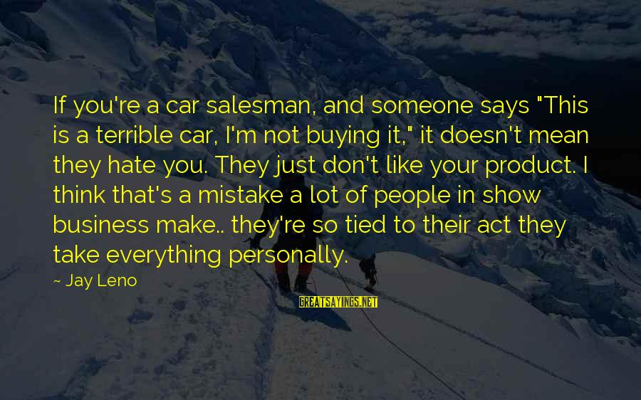 """Is Not Your Business Sayings By Jay Leno: If you're a car salesman, and someone says """"This is a terrible car, I'm not"""