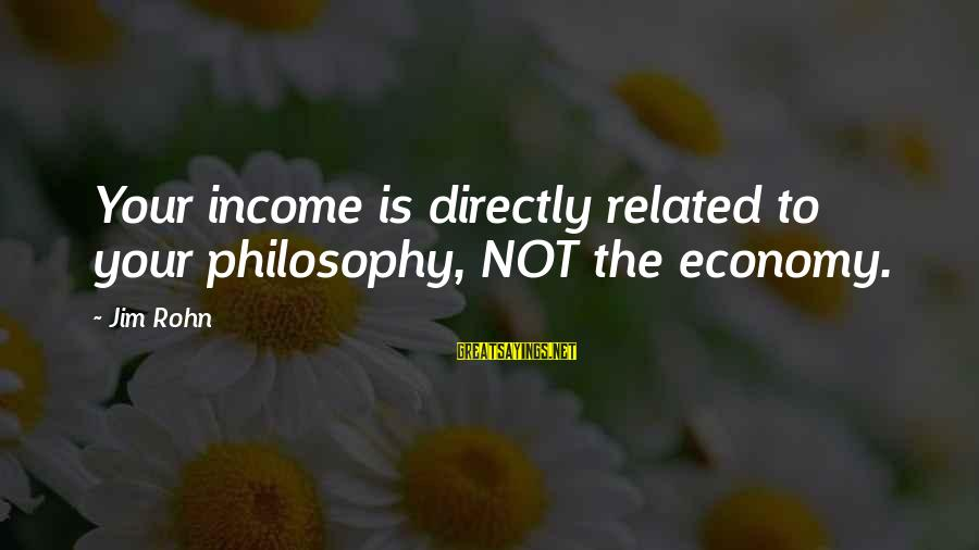 Is Not Your Business Sayings By Jim Rohn: Your income is directly related to your philosophy, NOT the economy.
