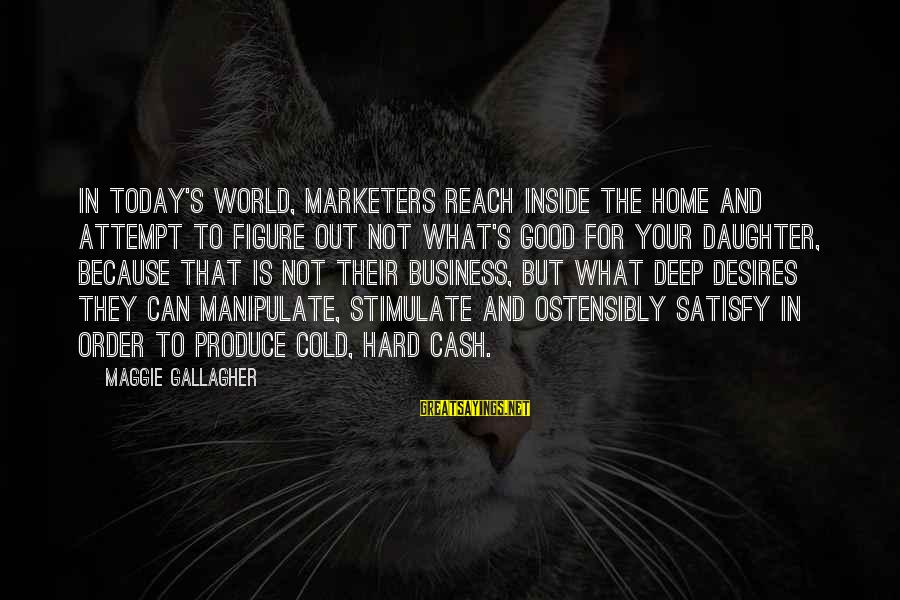 Is Not Your Business Sayings By Maggie Gallagher: In today's world, marketers reach inside the home and attempt to figure out not what's