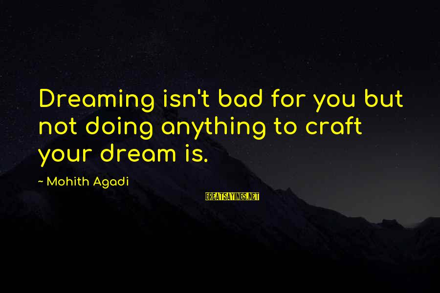 Is Not Your Business Sayings By Mohith Agadi: Dreaming isn't bad for you but not doing anything to craft your dream is.