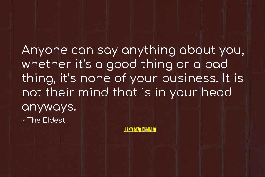 Is Not Your Business Sayings By The Eldest: Anyone can say anything about you, whether it's a good thing or a bad thing,