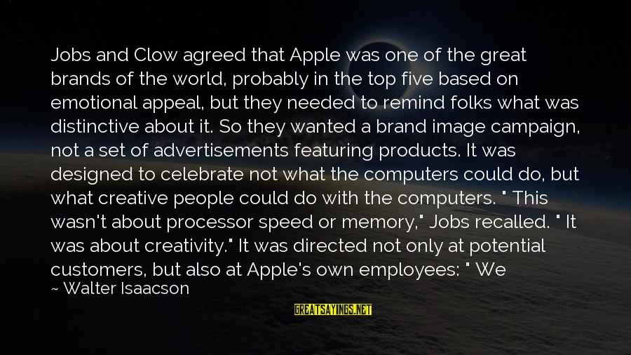 Is Not Your Business Sayings By Walter Isaacson: Jobs and Clow agreed that Apple was one of the great brands of the world,