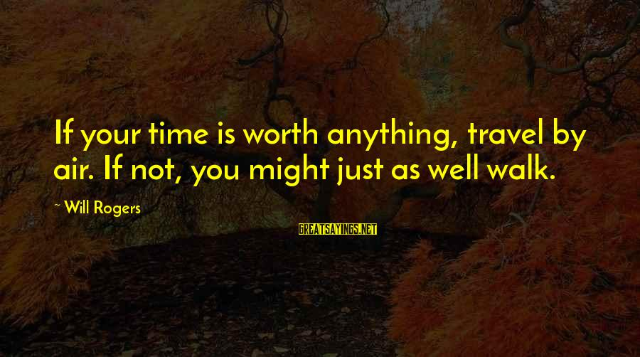 Is Not Your Business Sayings By Will Rogers: If your time is worth anything, travel by air. If not, you might just as
