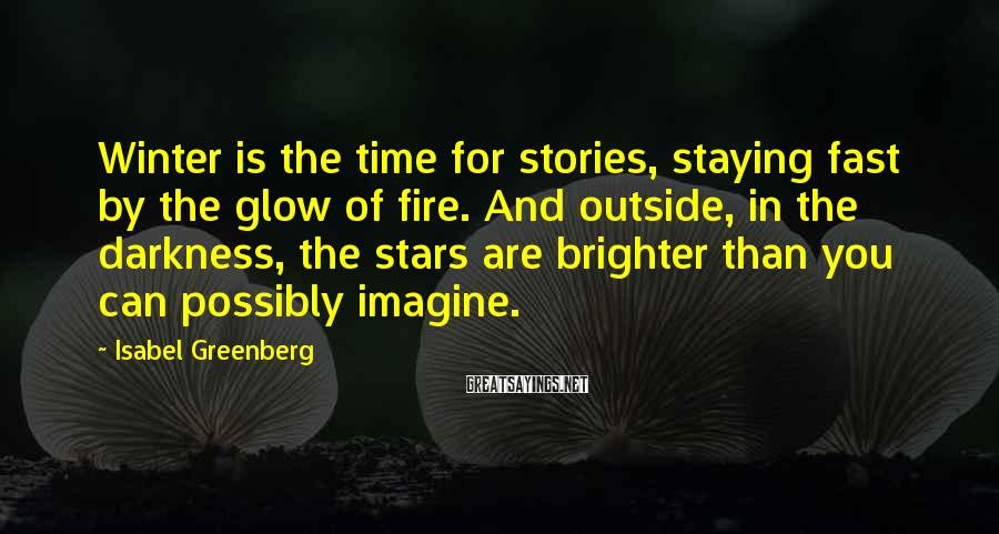 Isabel Greenberg Sayings: Winter is the time for stories, staying fast by the glow of fire. And outside,