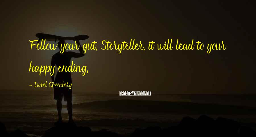 Isabel Greenberg Sayings: Follow your gut, Storyteller, it will lead to your happy ending.