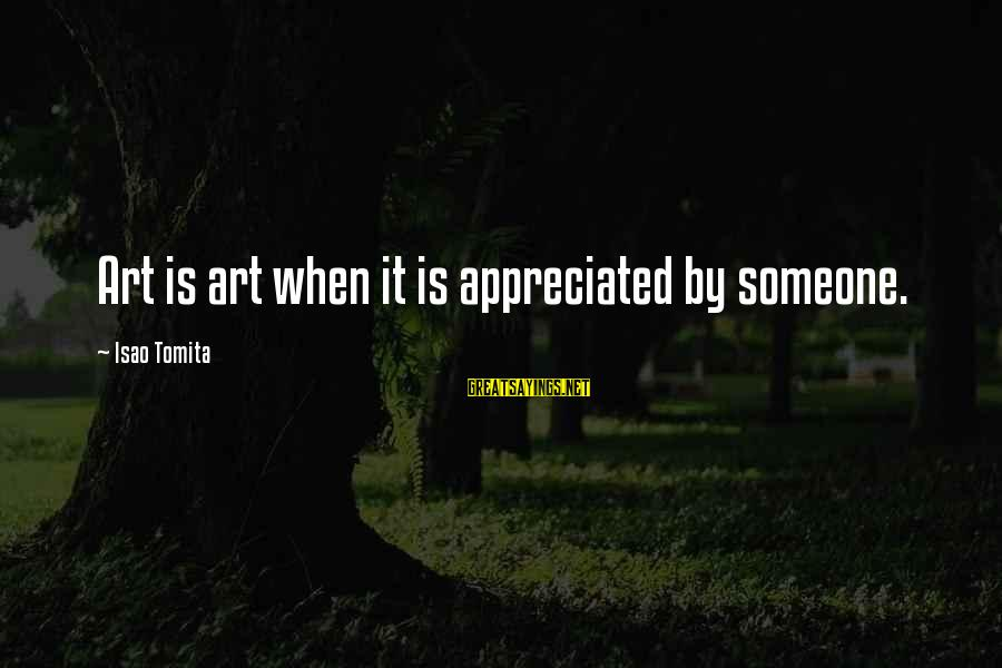 Isao Sayings By Isao Tomita: Art is art when it is appreciated by someone.