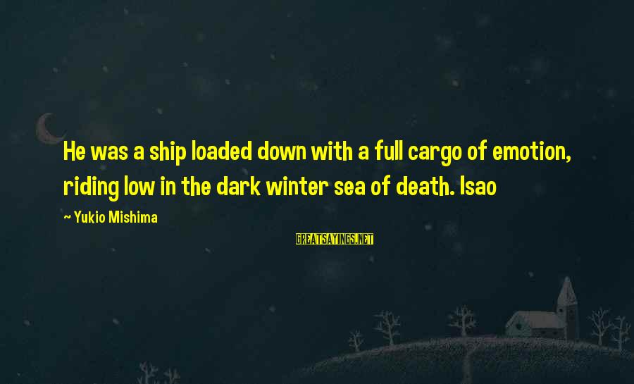 Isao Sayings By Yukio Mishima: He was a ship loaded down with a full cargo of emotion, riding low in