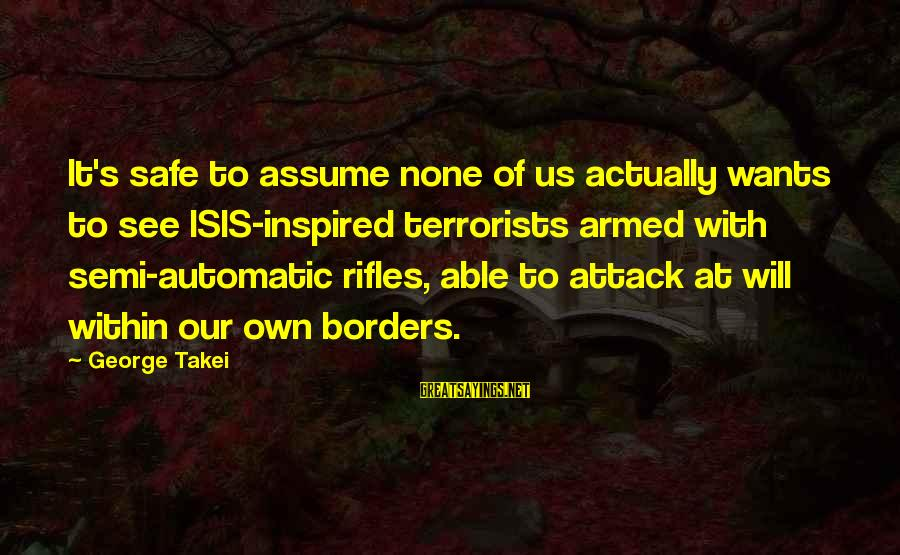 Isis Terrorists Sayings By George Takei: It's safe to assume none of us actually wants to see ISIS-inspired terrorists armed with