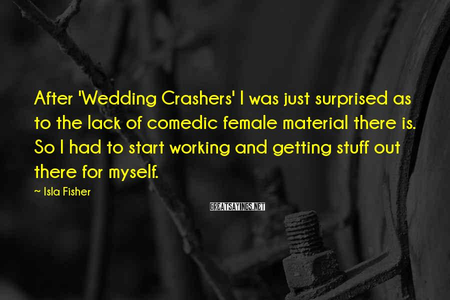 Isla Fisher Sayings: After 'Wedding Crashers' I was just surprised as to the lack of comedic female material