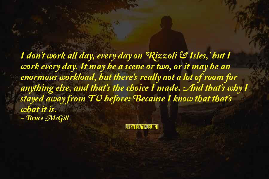 Isles Sayings By Bruce McGill: I don't work all day, every day on 'Rizzoli & Isles,' but I work every
