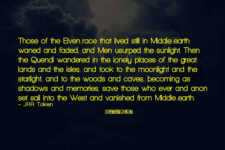 Isles Sayings By J.R.R. Tolkien: Those of the Elven-race that lived still in Middle-earth waned and faded, and Men usurped