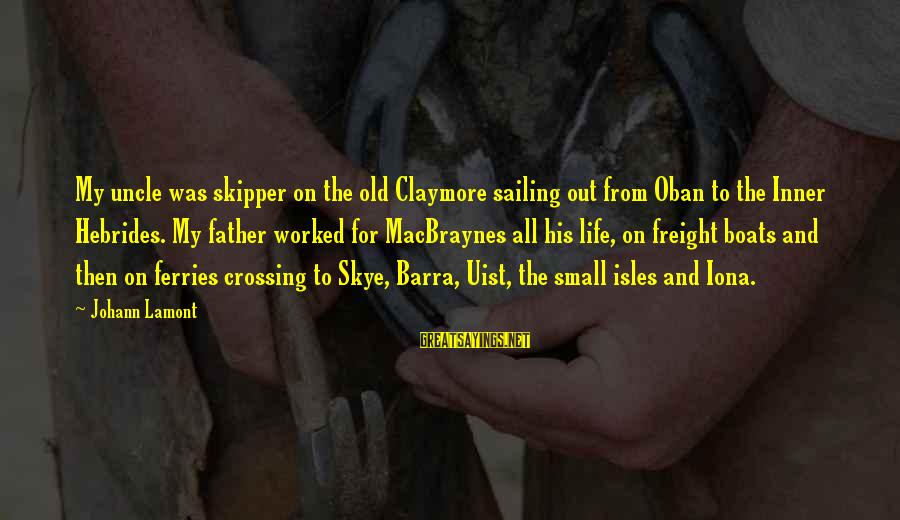Isles Sayings By Johann Lamont: My uncle was skipper on the old Claymore sailing out from Oban to the Inner