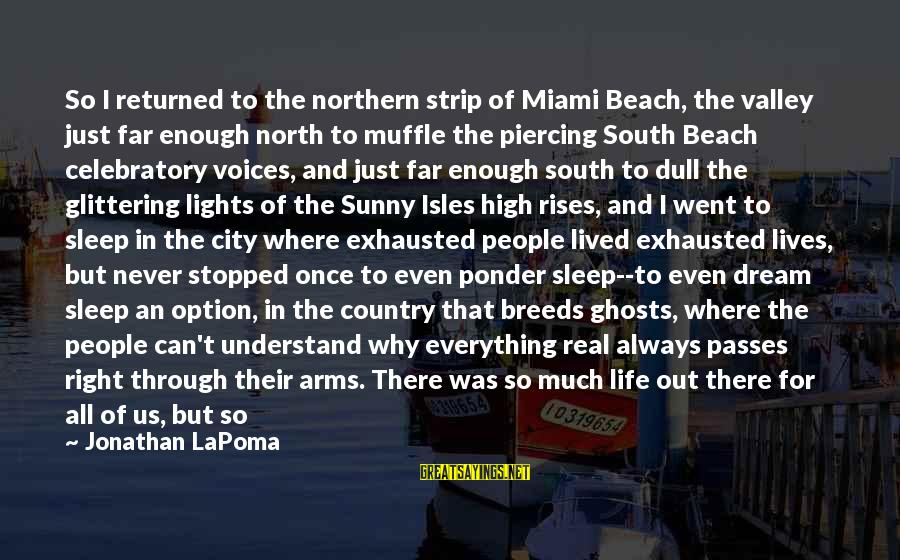 Isles Sayings By Jonathan LaPoma: So I returned to the northern strip of Miami Beach, the valley just far enough