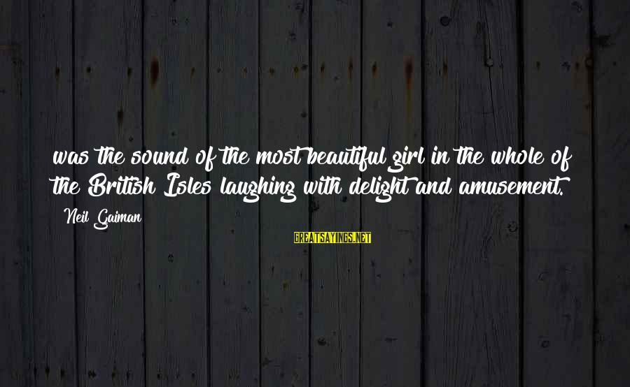 Isles Sayings By Neil Gaiman: was the sound of the most beautiful girl in the whole of the British Isles