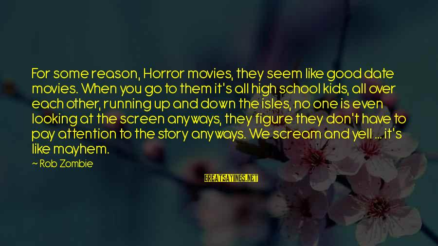 Isles Sayings By Rob Zombie: For some reason, Horror movies, they seem like good date movies. When you go to
