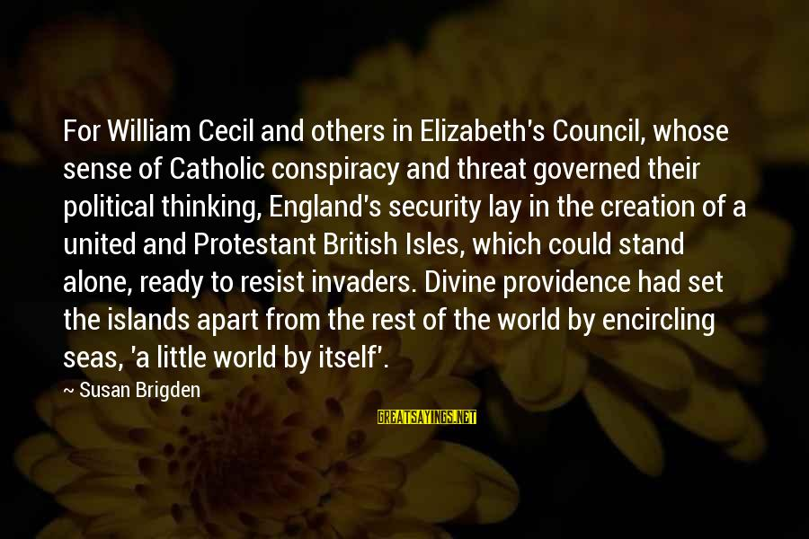 Isles Sayings By Susan Brigden: For William Cecil and others in Elizabeth's Council, whose sense of Catholic conspiracy and threat