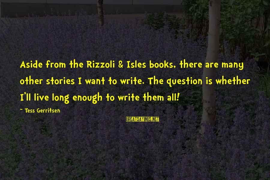 Isles Sayings By Tess Gerritsen: Aside from the Rizzoli & Isles books, there are many other stories I want to