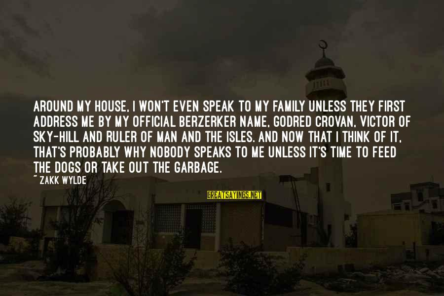 Isles Sayings By Zakk Wylde: Around my house, I won't even speak to my family unless they first address me