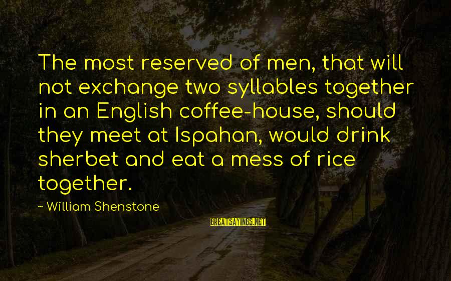 Ispahan Sayings By William Shenstone: The most reserved of men, that will not exchange two syllables together in an English