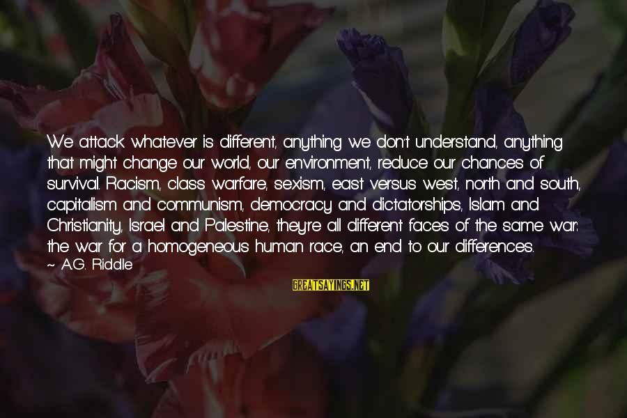 Israel And Palestine Sayings By A.G. Riddle: We attack whatever is different, anything we don't understand, anything that might change our world,