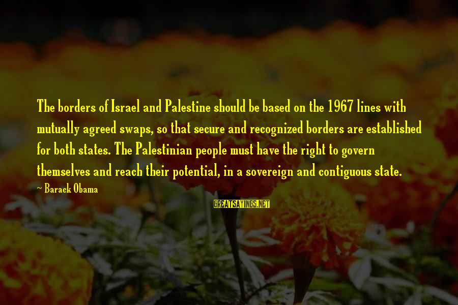 Israel And Palestine Sayings By Barack Obama: The borders of Israel and Palestine should be based on the 1967 lines with mutually