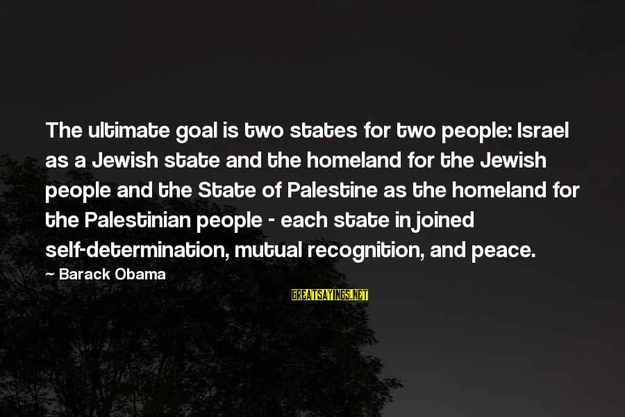 Israel And Palestine Sayings By Barack Obama: The ultimate goal is two states for two people: Israel as a Jewish state and