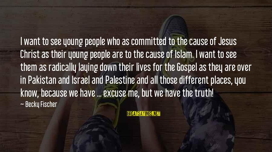 Israel And Palestine Sayings By Becky Fischer: I want to see young people who as committed to the cause of Jesus Christ