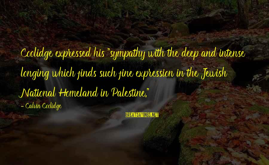 """Israel And Palestine Sayings By Calvin Coolidge: Coolidge expressed his """"sympathy with the deep and intense longing which finds such fine expression"""