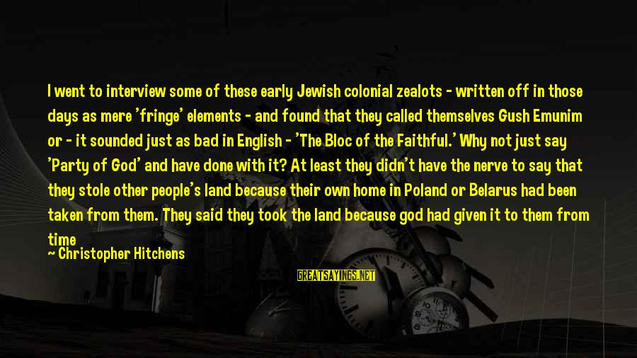 Israel And Palestine Sayings By Christopher Hitchens: I went to interview some of these early Jewish colonial zealots - written off in