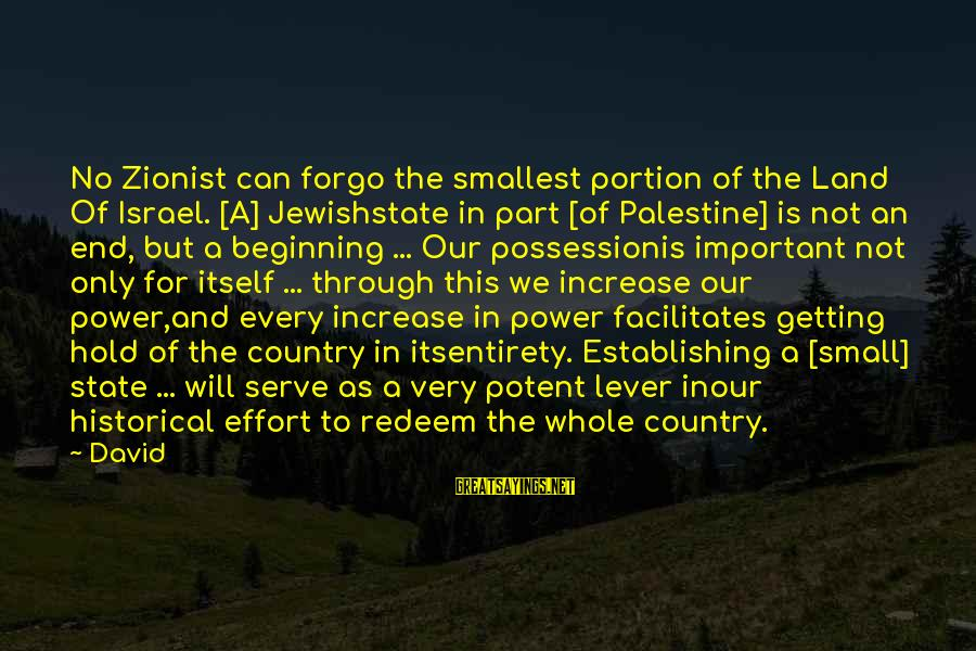 Israel And Palestine Sayings By David: No Zionist can forgo the smallest portion of the Land Of Israel. [A] Jewishstate in