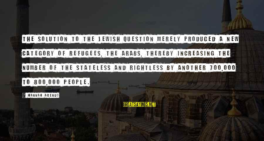 Israel And Palestine Sayings By Hannah Arendt: The solution to the Jewish question merely produced a new category of refugees, the Arabs,
