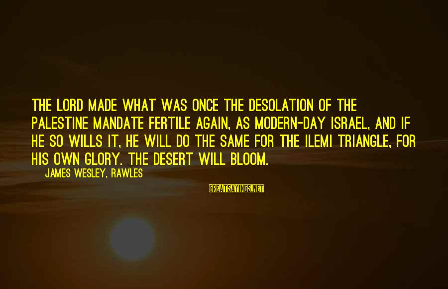 Israel And Palestine Sayings By James Wesley, Rawles: The Lord made what was once the desolation of the Palestine Mandate fertile again, as