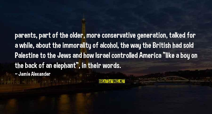 Israel And Palestine Sayings By Jamie Alexander: parents, part of the older, more conservative generation, talked for a while, about the immorality