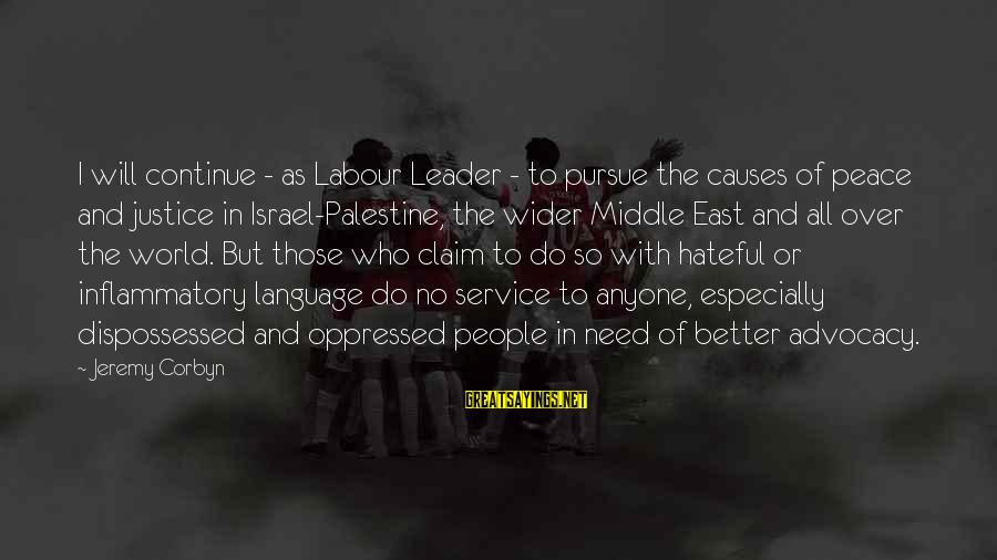 Israel And Palestine Sayings By Jeremy Corbyn: I will continue - as Labour Leader - to pursue the causes of peace and