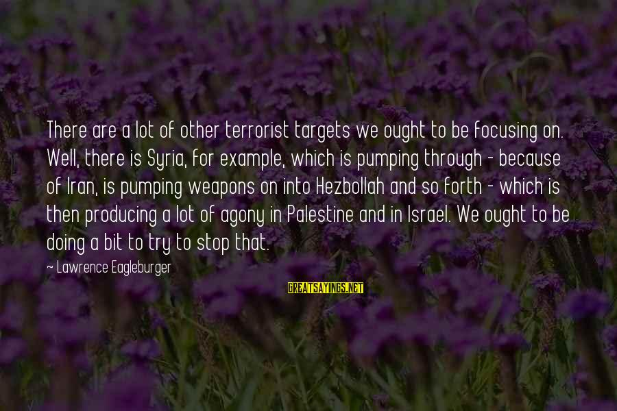 Israel And Palestine Sayings By Lawrence Eagleburger: There are a lot of other terrorist targets we ought to be focusing on. Well,