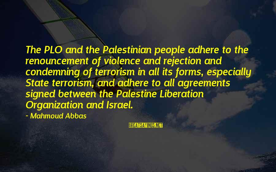 Israel And Palestine Sayings By Mahmoud Abbas: The PLO and the Palestinian people adhere to the renouncement of violence and rejection and
