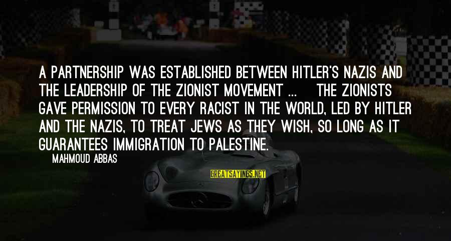 Israel And Palestine Sayings By Mahmoud Abbas: A partnership was established between Hitler's Nazis and the leadership of the Zionist movement ...