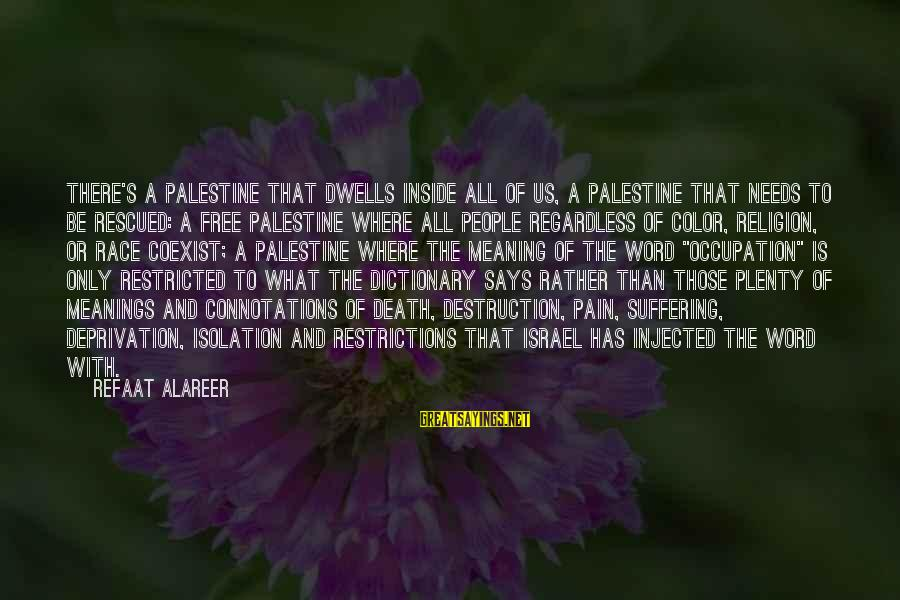 Israel And Palestine Sayings By Refaat Alareer: There's a Palestine that dwells inside all of us, a Palestine that needs to be