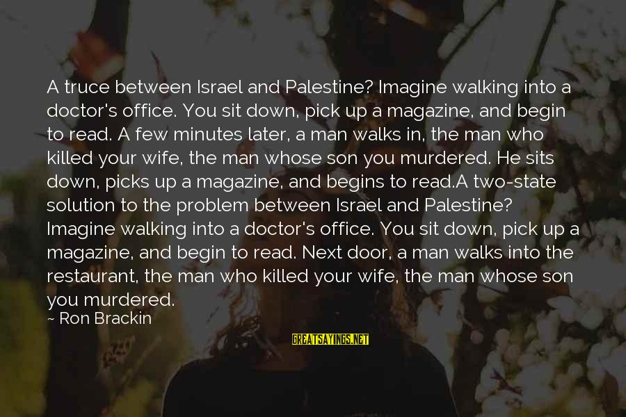 Israel And Palestine Sayings By Ron Brackin: A truce between Israel and Palestine? Imagine walking into a doctor's office. You sit down,