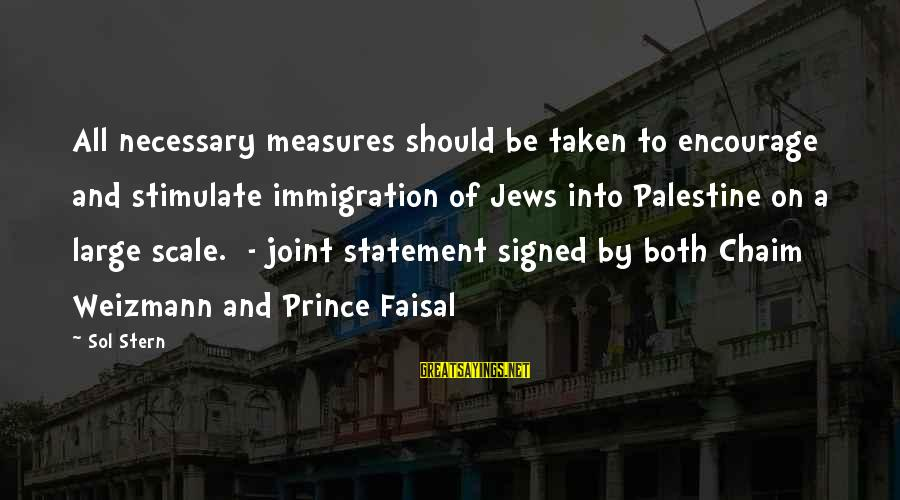 Israel And Palestine Sayings By Sol Stern: All necessary measures should be taken to encourage and stimulate immigration of Jews into Palestine