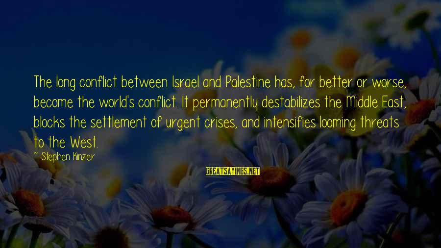 Israel And Palestine Sayings By Stephen Kinzer: The long conflict between Israel and Palestine has, for better or worse, become the world's