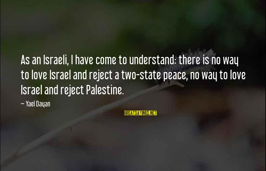 Israel And Palestine Sayings By Yael Dayan: As an Israeli, I have come to understand: there is no way to love Israel