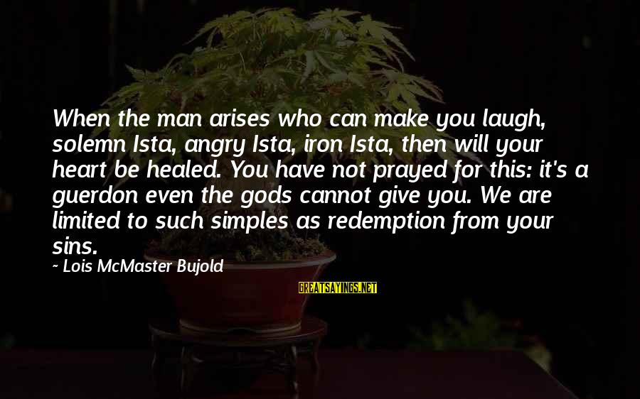 Ista's Sayings By Lois McMaster Bujold: When the man arises who can make you laugh, solemn Ista, angry Ista, iron Ista,