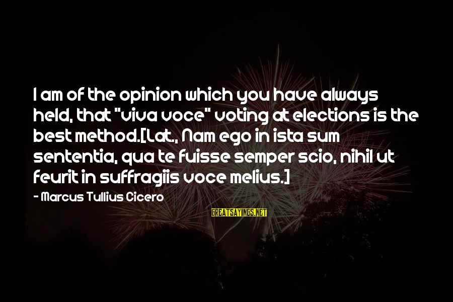 """Ista's Sayings By Marcus Tullius Cicero: I am of the opinion which you have always held, that """"viva voce"""" voting at"""