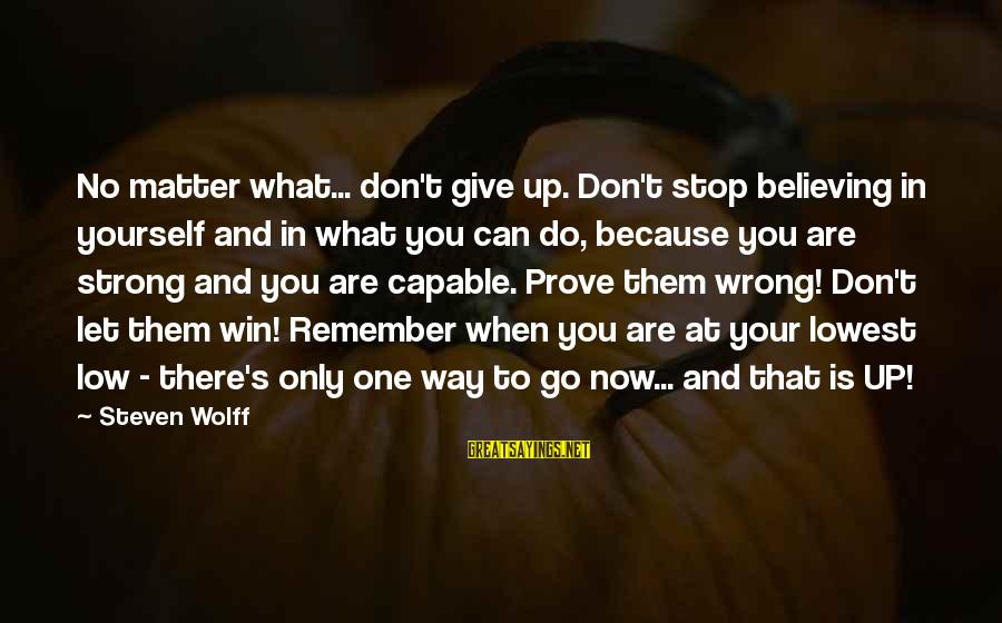 Ista's Sayings By Steven Wolff: No matter what... don't give up. Don't stop believing in yourself and in what you