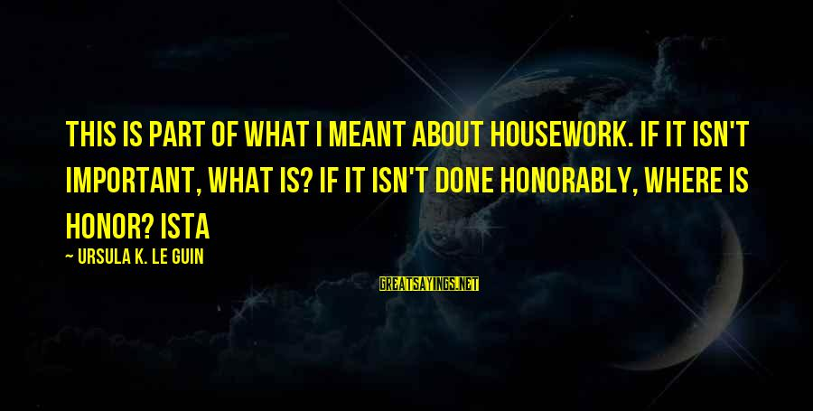 Ista's Sayings By Ursula K. Le Guin: This is part of what I meant about housework. If it isn't important, what is?
